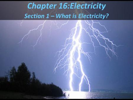 Chapter 16:Electricity Section 1 – What is Electricity?