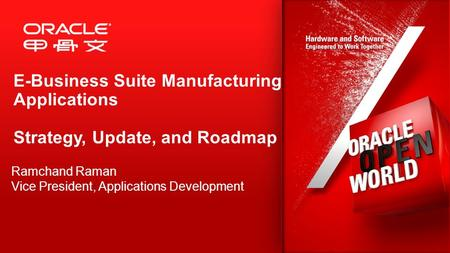 E-Business Suite <strong>Manufacturing</strong> Applications Strategy, Update, and Roadmap Ramchand Raman Vice President, Applications Development.