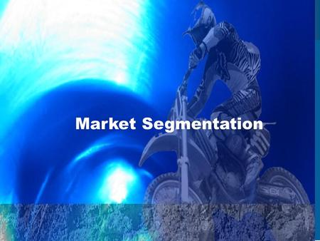 Market Segmentation. Market Segmentation the process of identifying groups of consumers based on their common needs 4.4 Marketing Applications.