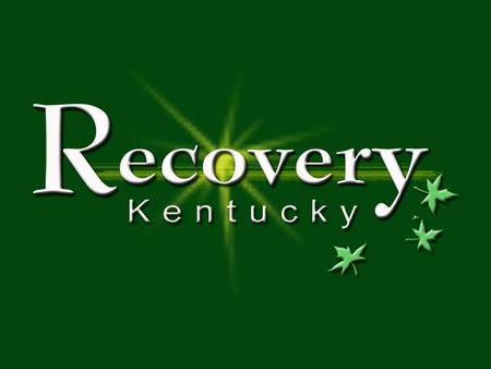 What is Recovery Kentucky? Initiative to help Kentuckians recover from substance abuse that often leads to chronic homelessness. Studies indicate that.