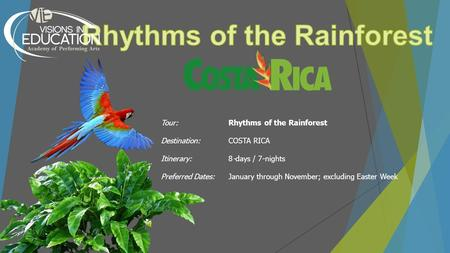 Tour:Rhythms of the Rainforest Destination:COSTA RICA Itinerary:8-days / 7-nights Preferred Dates: January through November; excluding Easter Week.