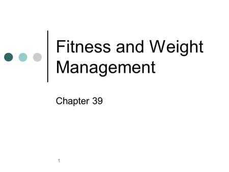 1 Fitness and Weight Management Chapter 39. 2 Benefits of Fitness Body can work at its best Look good and feel well Strength to handle mental and emotional.