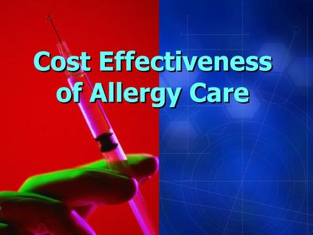Cost Effectiveness of Allergy Care. Asthma Patients Cared for by Allergists Have: Fewer emergency care visits Fewer hospitalizations Reduced length of.