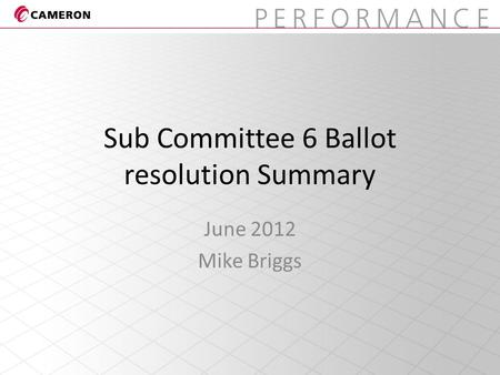 Sub Committee 6 Ballot resolution Summary June 2012 Mike Briggs.