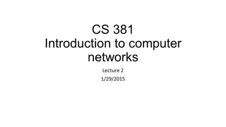 CS 381 Introduction to computer networks