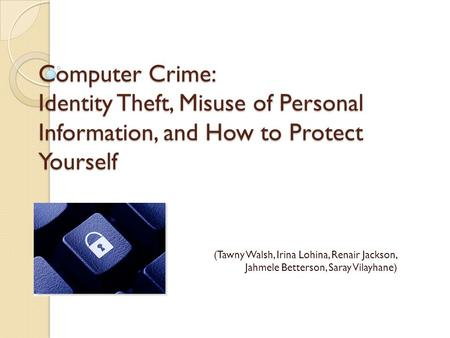 Computer Crime: Identity Theft, Misuse of Personal Information, and How to Protect Yourself (Tawny Walsh, Irina Lohina, Renair Jackson, Jahmele Betterson,