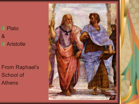 Plato & Aristotle From Raphael's School of Athens.