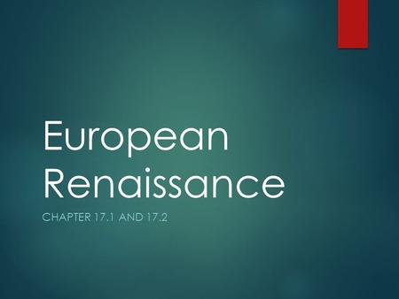European Renaissance CHAPTER 17.1 AND 17.2. Where have we been?  In the last unit we talked about  The European Middle Ages (500-1200)  Charlemagne.