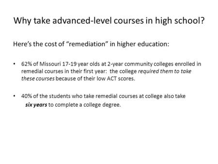 "Why take advanced-level courses in high school? Here's the cost of ""remediation"" in higher education: 62% of Missouri 17-19 year olds at 2-year community."