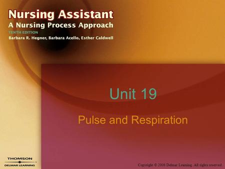 Copyright © 2008 Delmar Learning. All rights reserved. Unit 19 Pulse and Respiration.