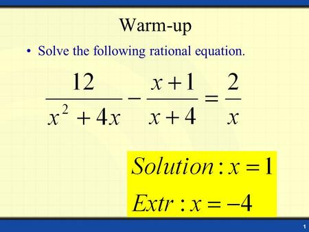 1 Warm-up Solve the following rational equation.