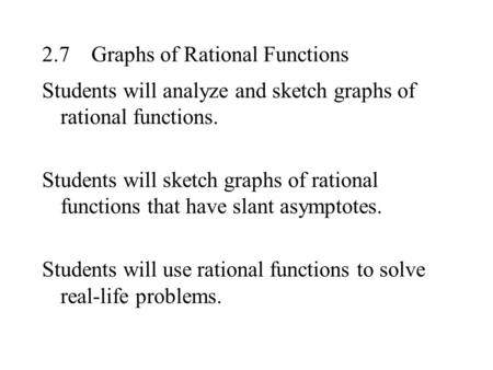 2.7Graphs of Rational Functions Students will analyze and sketch graphs of rational functions. Students will sketch graphs of rational functions that have.