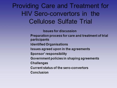 Providing Care and Treatment for HIV Sero-convertors in the Cellulose Sulfate Trial Issues for discussion Preparation process for care and treatment of.