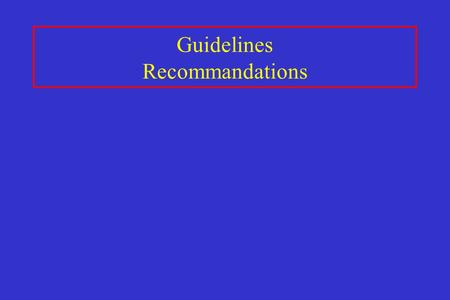 Guidelines Recommandations. Role Ideal mediator for bridging between research findings and actual clinical practice Ideal tool for professionals, managers,