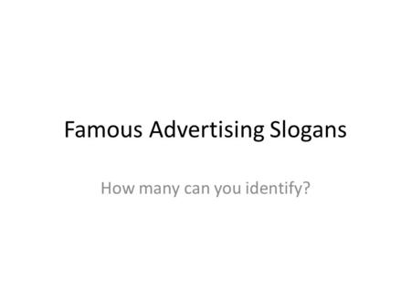 Famous Advertising Slogans How many can you identify?