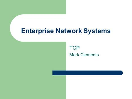 Enterprise Network Systems TCP Mark Clements. 3 March 2008ENS 2 Last Week – Client/ Server Cost effective way of providing more computing power High specs.