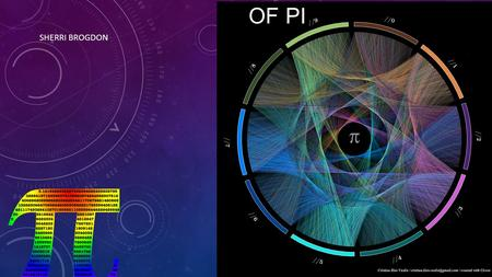 SHERRI BROGDON THE IRRATIONAL WORLD OF PI. DEFINITION AND VOCABULARY OF PI Definition of pi is the ratio of the circumference to the diameter of a circle.