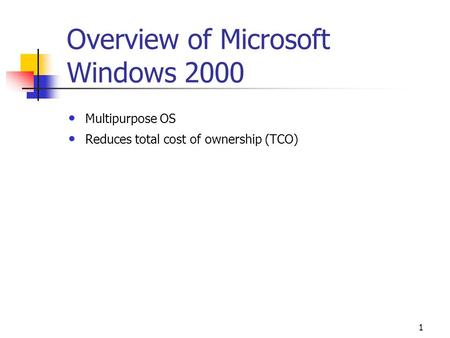 1 Overview of Microsoft Windows 2000 Multipurpose OS Reduces total cost of ownership (TCO)