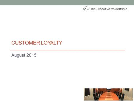 CUSTOMER LOYALTY August 2015. Customer Loyalty What is customer loyalty about? What does it mean?