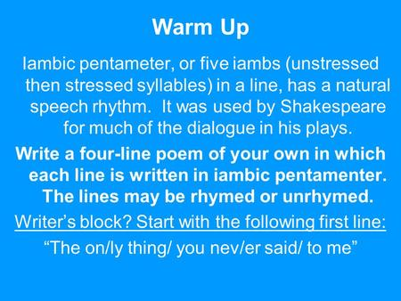 Warm Up Iambic pentameter, or five iambs (unstressed then stressed syllables) in a line, has a natural speech rhythm. It was used by Shakespeare for much.