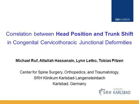 Correlation between Head Position and Trunk Shift in Congenital Cervicothoracic Junctional Deformities Michael Ruf, Attallah Hassanain, Lynn Letko, Tobias.