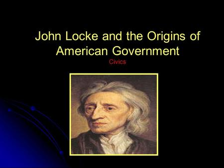 John Locke and the Origins of American Government Civics.