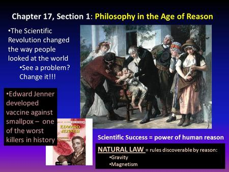 Chapter 17, Section 1: Philosophy in the Age of Reason The Scientific Revolution changed the way people looked at the world See a problem? Change it!!!