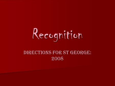 Recognition Directions for St George: 2008. Why Recognition? Target 5% of total ASH for Institute and Colleges for 2008 Target 5% of total ASH for Institute.
