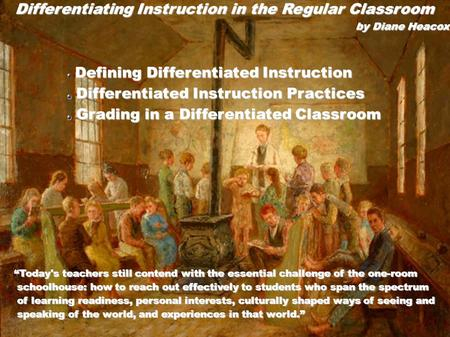 Differentiating Instruction in the Regular Classroom by Diane Heacox Defining Differentiated Instruction Differentiated Instruction Practices Differentiated.