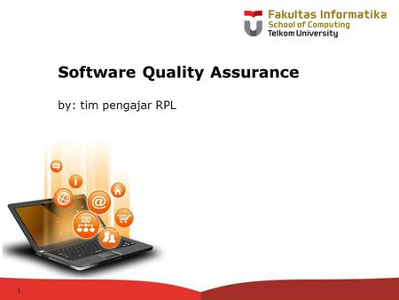 12-CRS-0106 REVISED 8 FEB 2013 Software Quality Assurance by: tim pengajar RPL 1.