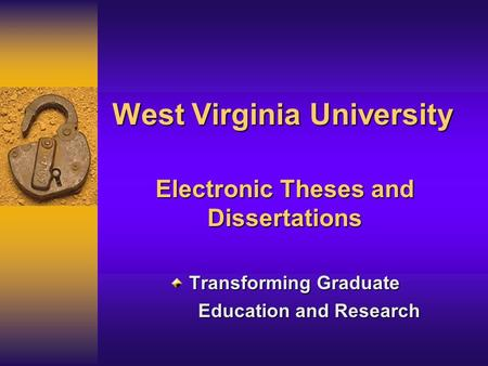 West Virginia University Electronic Theses and Dissertations Transforming Graduate Education and Research.