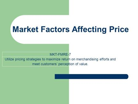 Market Factors Affecting Price MKT-FMRE-7 Utilize pricing strategies to maximize return on merchandising efforts and meet customers' perception of value.