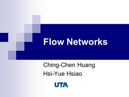 Flow Networks Ching-Chen Huang Hsi-Yue Hsiao. CONTENTS Network flows on directed acyclic graphs Ford-fulkerson Algorithms -Residual networks.