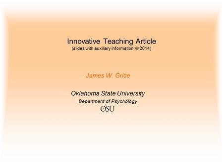 Innovative Teaching Article (slides with auxiliary information: © 2014) James W. Grice Oklahoma State University Department of Psychology.