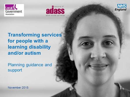 Transforming services for people with a learning disability and/or autism Planning guidance and support November 2015.