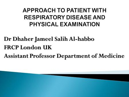 Dr Dhaher Jameel Salih Al-habbo FRCP London UK Assistant Professor Department of Medicine.