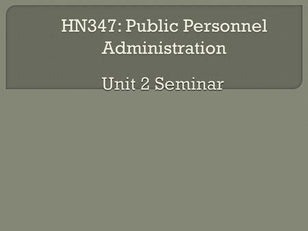 HN347: Public Personnel Administration. Civil service – employees of public agency who are appointed based on a merit system rather than appointment.