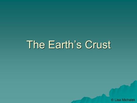 The Earth's Crust © Lisa Michalek. Earthquakes  Any vibrating, shaking, or rapid motion of the Earth's crust.  Most occur when stress builds along a.