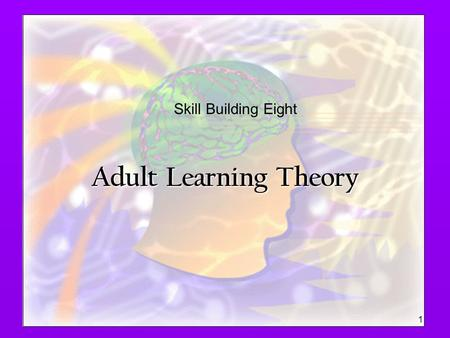 Adult Learning Theory 1 Skill Building Eight. Purpose  To raise our awareness of the variety of new teachers that we support  To examine assumptions.