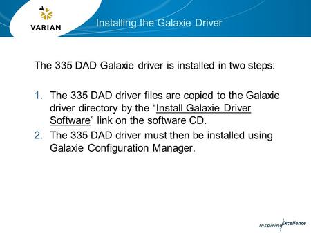 Installing the Galaxie Driver The 335 DAD Galaxie driver is installed in two steps: 1.The 335 DAD driver files are copied to the Galaxie driver directory.