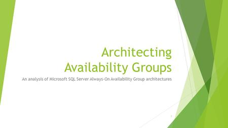 Architecting Availability Groups An analysis of Microsoft SQL Server Always-On Availability Group architectures 1.