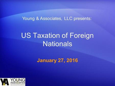 US Taxation of Foreign Nationals January 27, 2016 Young & Associates, LLC presents: