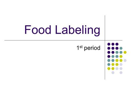 Food Labeling 1 st period. Why Labeling? New food labels tell us a lot about food. -Don't make a decision for you, but allow you to make an informed choice.