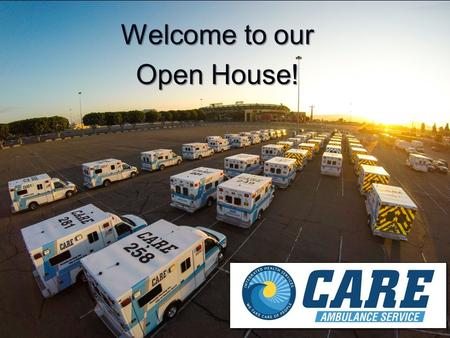 Welcome to our Open House!. We Are Our Proud of Our History Originally Family owned and operated. Established in 1969 Largest ambulance provider in the.
