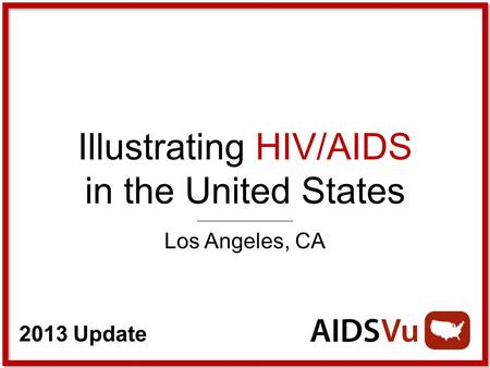 2013 Update Illustrating HIV/AIDS in the United States Los Angeles, CA.