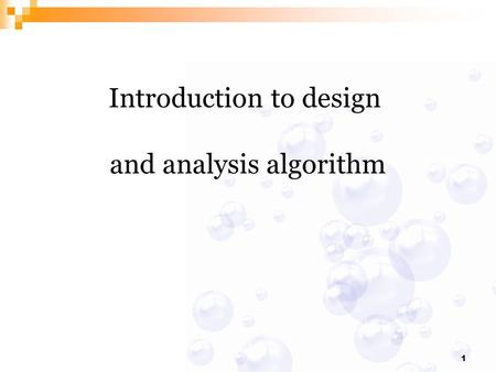 1 Introduction to design and analysis algorithm. 2.