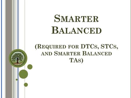 S MARTER B ALANCED (R EQUIRED FOR DTC S, STC S, AND S MARTER B ALANCED TA S )