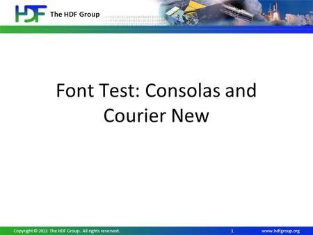 Www.hdfgroup.org The HDF Group Font Test: Consolas and Courier New 1Copyright © 2013 The HDF Group. All rights reserved.