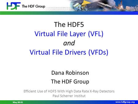 May 30-31, 2012 HDF5 Workshop at PSI May 30-31 The HDF5 Virtual File Layer (VFL) and Virtual File Drivers (VFDs) Dana Robinson The HDF Group Efficient.