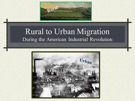 Rural to Urban Migration During the American Industrial Revolution Rural Urban.